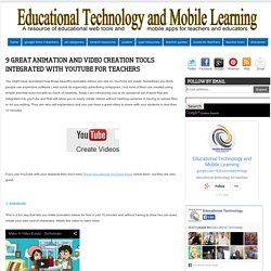9 Great Animation and Video Creation Tools Integrated with YouTube for Teachers