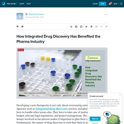 How Integrated Drug Discovery Has Benefited the Pharma Industry: ext_5586755 — LiveJournal