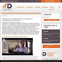 Episode 1/5 : pourquoi devenir intégrateur smarthome de confiance? - Fédération Française de Domotique