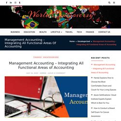 Management Accounting - Integrating All Functional Areas of Accounting - World Controversy