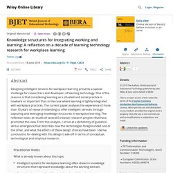 Knowledge structures for integrating working and learning: A reflection on a decade of learning technology research for workplace learning - Ley - - British Journal of Educational Technology