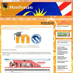 Integrating Moodle and Wordpress. A Learning Tool Interoperability (LTI) Battle Royale to setup - but well worth it!