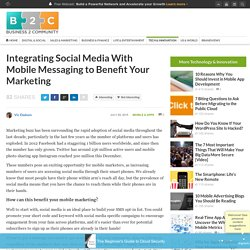 Integrating Social Media With Mobile Messaging to Benefit Your Marketing