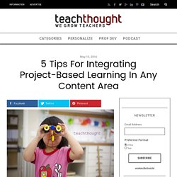 5 Tips For Integrating Project-Based Learning In Any Content Area -