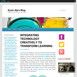INTEGRATING TECHNOLOGY CREATIVELY TO TRANSFORM LEARNING