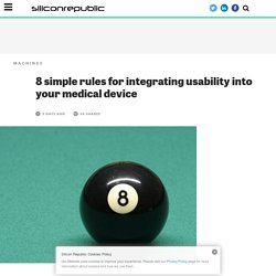 8 simple rules for integrating usability into your medical device