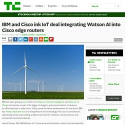 IBM and Cisco ink IoT deal integrating Watson AI into Cisco edge routers