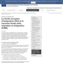 Le fonds européen d'intégration (FEI) et le nouveau fonds asile, migration et intégration (FAMI) / Accueil et accompagnement