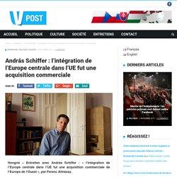 András Schiffer : l'intégration de l'Europe centrale dans l'UE fut une acquisition commerciale