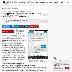 L'intégration de Web Services / API : de 5000 à 150000euros : Créer une application iPhone : combien ça coûte