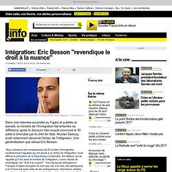 """Intégration: Eric Besson """"revendique le droit à la nuance"""" - France - Toute l'actualité en France"""