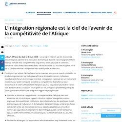 L'intégration régionale est la clef de l'avenir de la compétitivité de l'Afrique