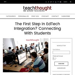 The First Step In EdTech Integration? Connecting With Students -