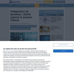 Intégration de données : Stitch rejoint la maison Talend