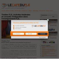 Théâtre FLE. Activités théâtrales et conseils d'intégration dans l'enseignement FLE.