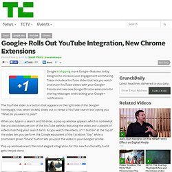 Google+ Rolls Out YouTube Integration, New Chrome Extensions