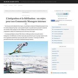 L'intégration et la fidélisation : un enjeu pour nos Community Managers internes - Blog de Julien Cotte