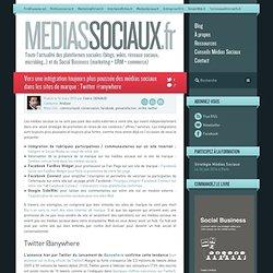 Médias sociaux > Vers une intégration toujours plus poussée des