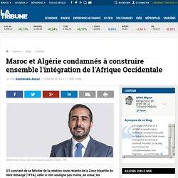 Maroc et Algérie condamnés à construire ensemble l'intégration de l'Afrique Occidentale