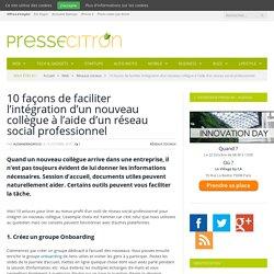 10 façons de faciliter l'intégration d'un nouveau collègue avec un réseau social professionnel