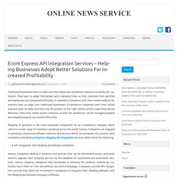 Ecom Express API Integration Services – Helping Businesses Adopt Better Solutions For Increased Profitability – Online News Service