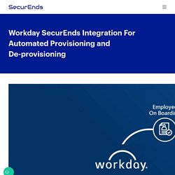 Workday SecurEnds Integration For Automated Provisioning and De-provisioning
