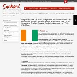 Intégration des TIC dans le système éducatif ivoirien: une analyse de Bi Séhi Antoine MIAN, Spécialiste des TIC en éducation, Chef de Service Scolarité Centrale de l'ENS d'Abidjan.