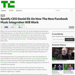 Spotify CEO Daniel Ek On How The New Facebook Music Integration Will Work