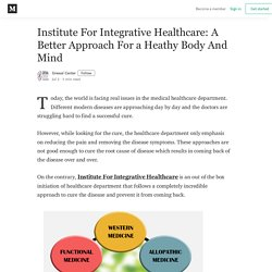 Institute For Integrative Healthcare: A Better Approach For a Heathy Body And Mind