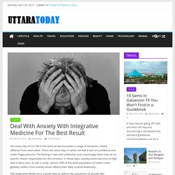Deal With Anxiety With Integrative Medicine For The Best Result - UttaraToday