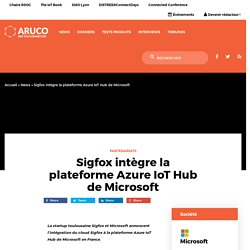 Sigfox intègre la plateforme Azure IoT Hub de Microsoft