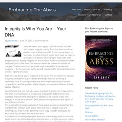 Integrity Is Who You Are - Your DNA - Embracing The Abyss