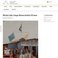 Núcleo João Lango Moura inteira 35 anos - Centro Espírita Beneficente União do Vegetal