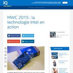 Intel iQ – MWC 2015 : la technologie Intel en action