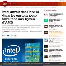 Intel aurait des Core i9 dans les cartons pour faire face aux Ryzen d'AMD