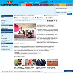 Intelcia va inaugurer son site de Douala le 13 décembre