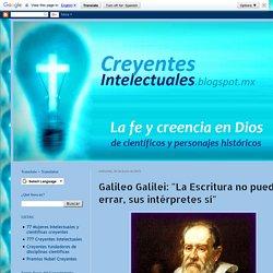 """Creyentes Intelectuales: Galileo Galilei: """"La Escritura no puede errar, sus intérpretes sí"""""""