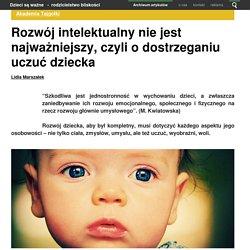 Rozwój intelektualny nie jest najważniejszy, czyli o dostrzeganiu uczuć dziecka
