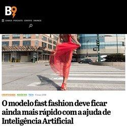 O modelo fast fashion deve ficar ainda mais rápido com a ajuda de Inteligência Artificial