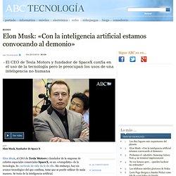 Elon Musk: «Con la inteligencia artificial estamos convocando al demonio»