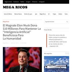 """El Magnate Elon Musk Dona $10 Millones Para Mantener La """"Inteligencia Artificial"""" Beneficiosa Para La Humanidad"""