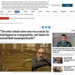 """""""De esta crisis solo nos va a sacar la inteligencia compartida, no tanto la autoridad monopolizada"""" - Diario de Noticias de Navarra"""