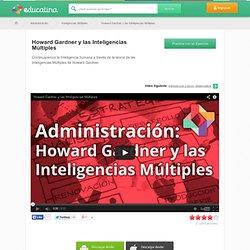 Howard Gardner y las Inteligencias Múltiples - Aprende de Administración en Educatina