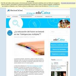 La educación del futuro se basará en las inteligencias múltiples - Innovación pedagógica