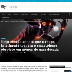 Novo estudo aponta que a roupa inteligente tornará o smartphone obsoleto em menos de uma década