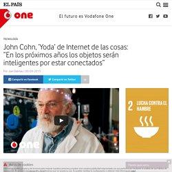 """John Cohn, 'Yoda' de Internet de las cosas: """"En los próximos años los objetos serán inteligentes por estar conectados"""""""