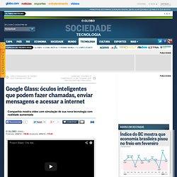 Google Glass: óculos inteligentes que podem fazer chamadas, enviar mensagens e acessar a internet