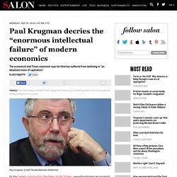 "Paul Krugman decries the ""enormous intellectual failure"" of modern economics"