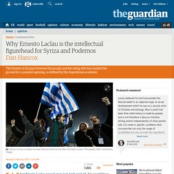 Why Ernesto Laclau is the intellectual figurehead for Syriza and Podemos