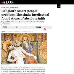 Religion's smart-people problem: The shaky intellectual foundations of absolute faith